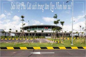 Sân bay Phù Cát đến trung tâm Quy Nhơn bao xa? Kinh nghiệm và phương tiện