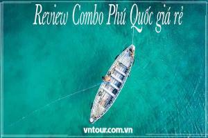 Review combo tour du lịch Phú Quốc 3 ngày 2 đêm giá rẻ- Chia sẻ kinh nghiệm