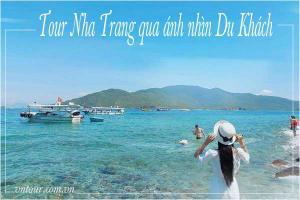 Tour du lịch Nha Trang sau 2 năm dịch Covid qua ánh nhìn du khách